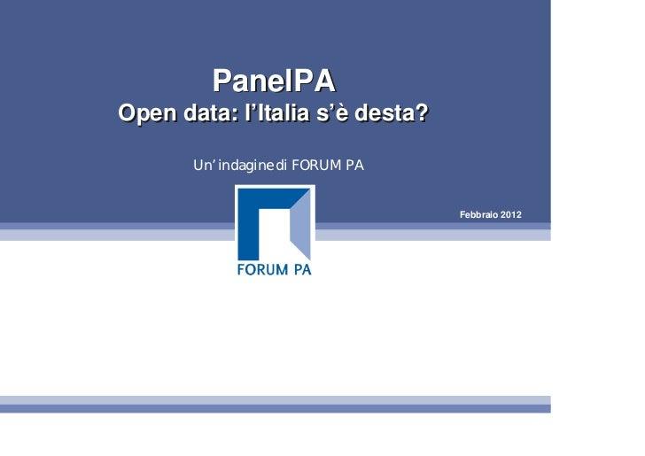 PanelPAOpen data: l'Italia s'è desta?       Un' indagine di FORUM PA                                  Febbraio 2012