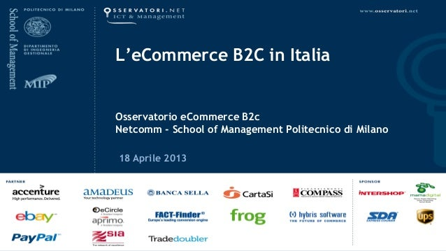 L'eCommerce B2C in ItaliaOsservatorio eCommerce B2cNetcomm - School of Management Politecnico di Milano18 Aprile 2013