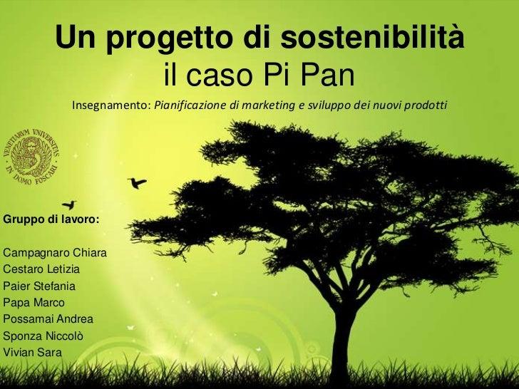 Un progetto di sostenibilità              il caso Pi Pan            Insegnamento: Pianificazione di marketing e sviluppo d...