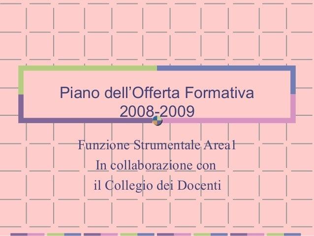 Funzione Strumentale Area1 In collaborazione con il Collegio dei Docenti Piano dell'Offerta Formativa 2008-2009