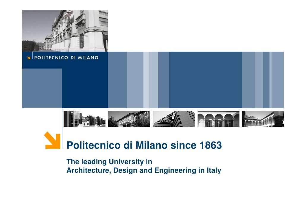 Politecnico di Milano since 1863 The leading University in Architecture, Design and Engineering in Italy