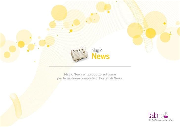 Magic News è il prodotto softwareper la gestione completa di Portali di News.                                             ...