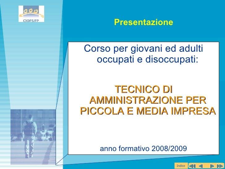 <ul><li>Corso per giovani ed adulti occupati e disoccupati: </li></ul><ul><li>TECNICO DI AMMINISTRAZIONE PER PICCOLA E MED...