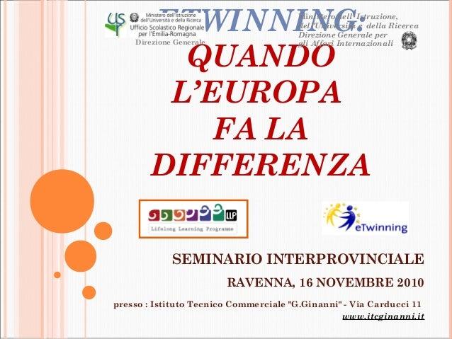 """SEMINARIO INTERPROVINCIALE RAVENNA, 16 NOVEMBRE 2010 presso : Istituto Tecnico Commerciale """"G.Ginanni"""" - Via Carducci 11 w..."""