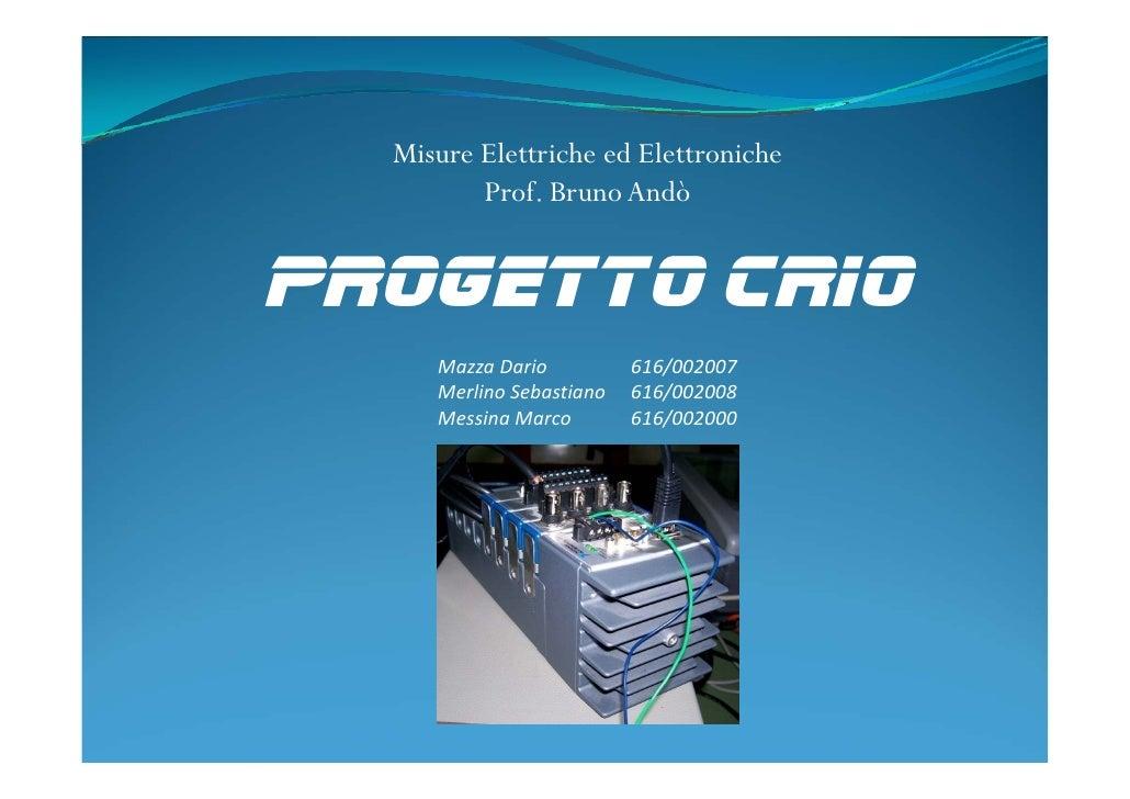 Misure Elettriche ed Elettroniche          Prof. Bruno Andò   Progetto cRIO      MazzaDario          616/002007      Merl...