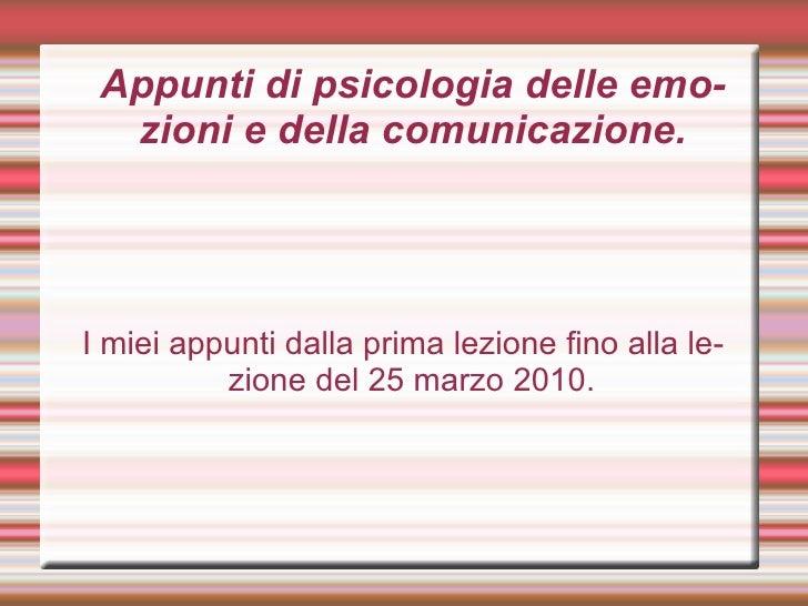 Appunti di psicologia delle emozioni e della comunicazione. I miei appunti dalla prima lezione fino alla lezione del 25 ma...