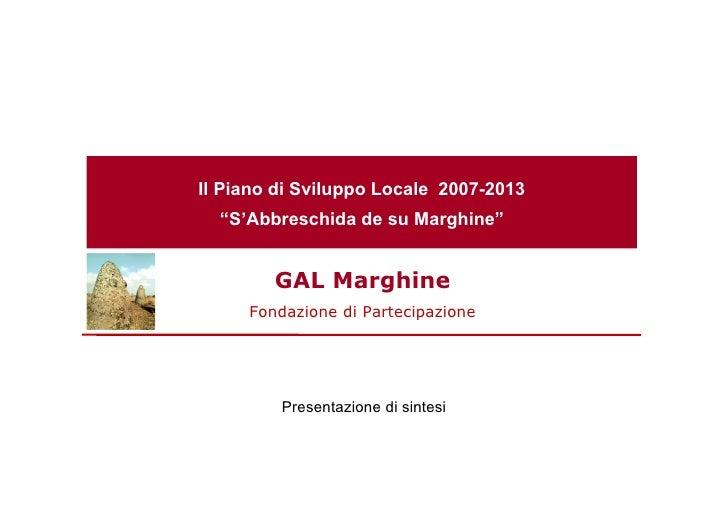 """Il Piano di Sviluppo Locale 2007-2013  """"S'Abbreschida de su Marghine""""        GAL Marghine     Fondazione di Partecipazione..."""
