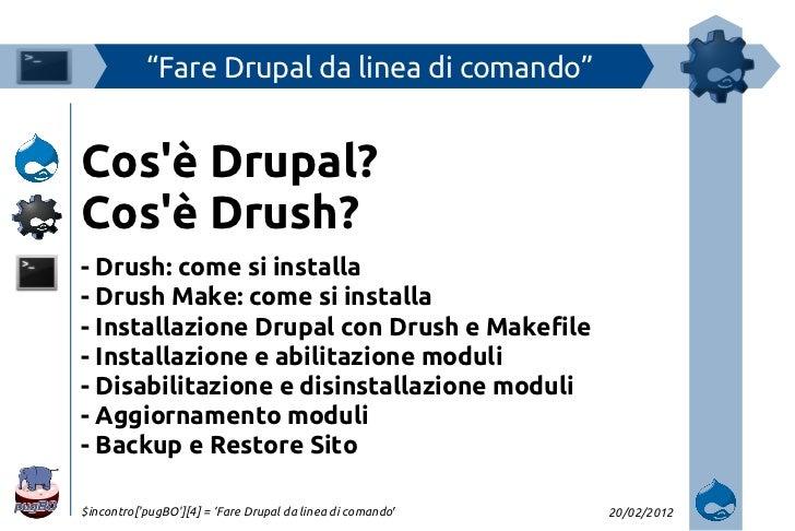 """""""Fare Drupal da linea di comando""""Cosè Drupal?Cosè Drush?- Drush: come si installa- Drush Make: come si installa- Installaz..."""
