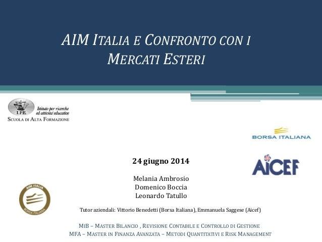 AIM ITALIA E CONFRONTO CON I MERCATI ESTERI Melania Ambrosio Domenico Boccia Leonardo Tatullo MIB – MASTER BILANCIO , REVI...
