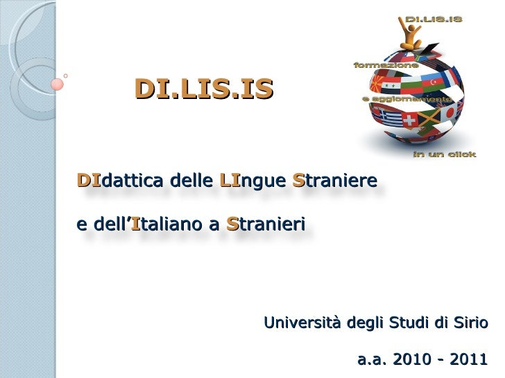 DI dattica   delle   LI ngue   S traniere   e dell' I taliano a  S tranieri DI.LIS.IS Università degli Studi di Sirio a.a....