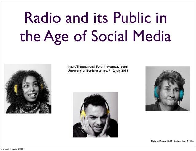 Radio and its Public in the Age of Social Media Radio Transnational Forum @Radio2013UoB University of Berdsfordshire, 9-12...