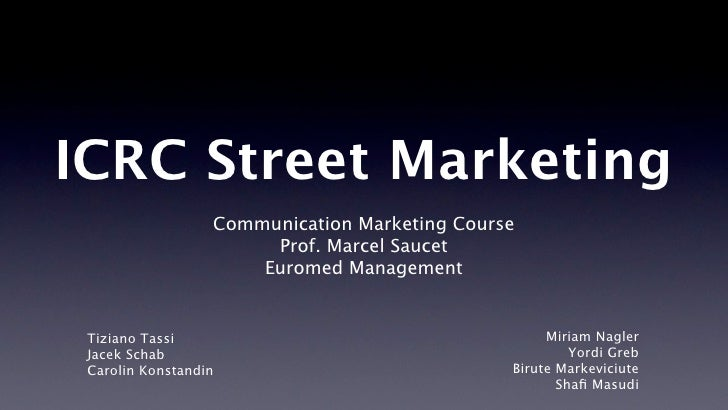 ICRC Street Marketing                   Communication Marketing Course                        Prof. Marcel Saucet         ...