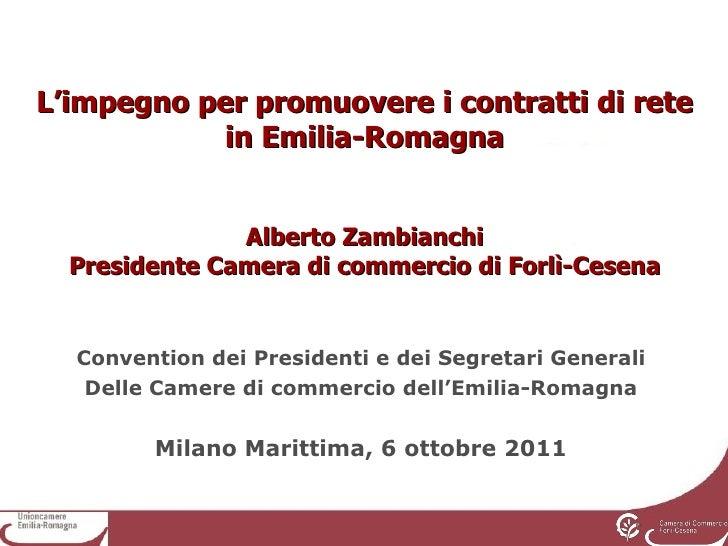 L'impegno per promuovere i contratti di rete in Emilia-Romagna Alberto Zambianchi Presidente Camera di commercio di Forlì-...