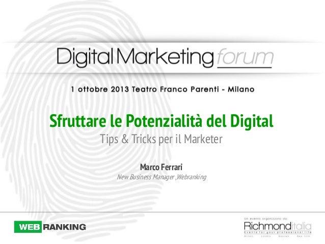 Sfruttare le Potenzialità del Digital Tips & Tricks per il Marketer Marco Ferrari New Business Manager ,Webranking