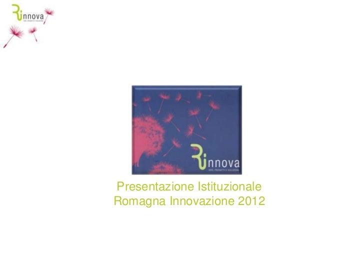 Presentazione IstituzionaleRomagna Innovazione 2012