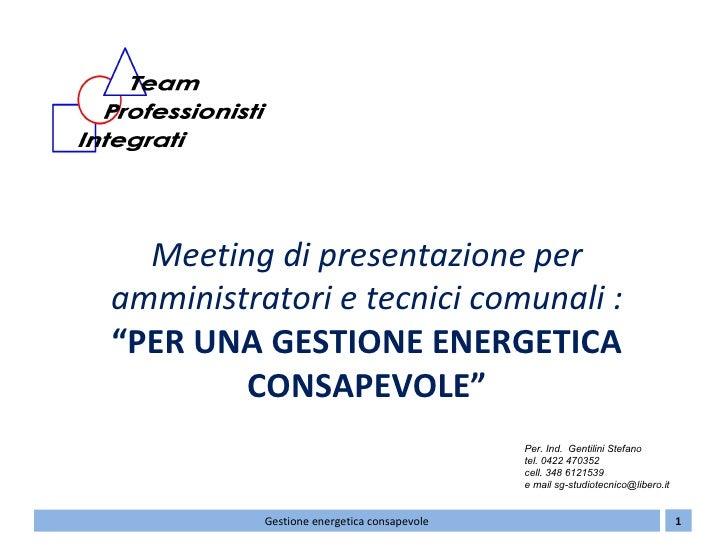 """Meeting di presentazione peramministratori e tecnici comunali :""""PER UNA GESTIONE ENERGETICA        CONSAPEVOLE""""           ..."""
