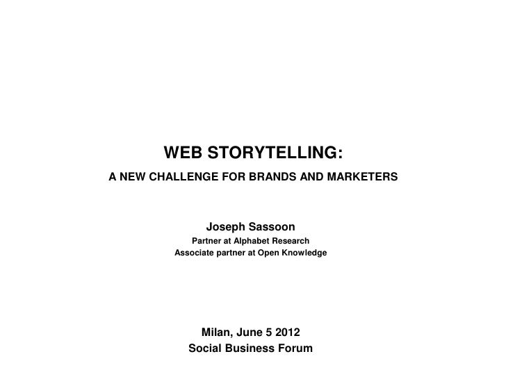 WEB STORYTELLING:A NEW CHALLENGE FOR BRANDS AND MARKETERS                Joseph Sassoon            Partner at Alphabet Res...