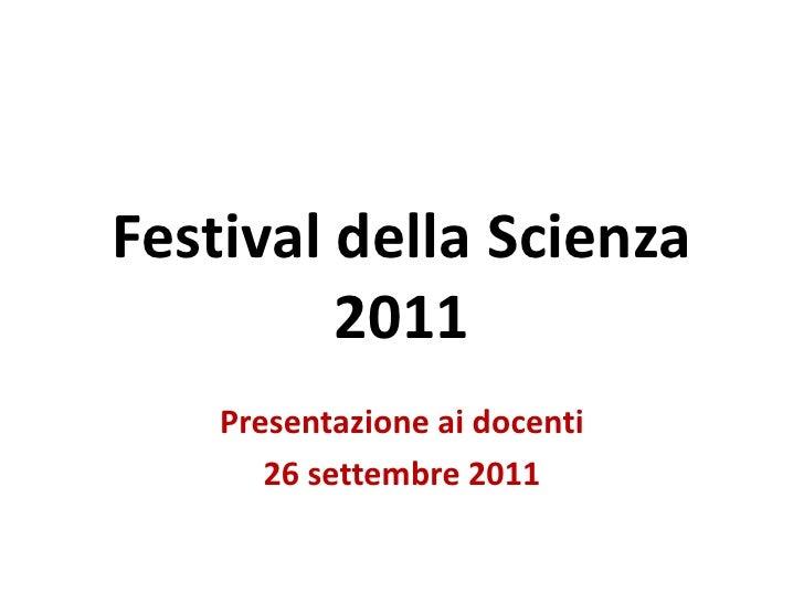 Festival della Scienza 2011 Presentazione ai docenti 26 settembre 2011