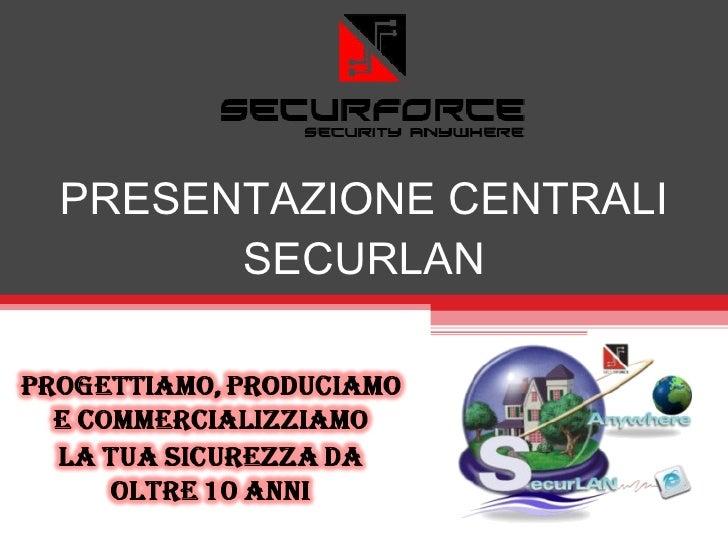 PRESENTAZIONE CENTRALI SECURLAN