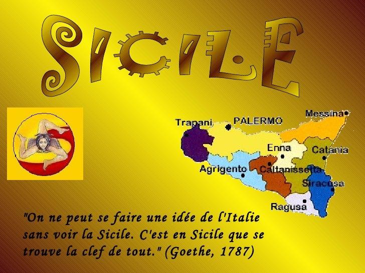 """SICILE """"On ne peut se faire une idée de l'Italie sans voir la Sicile. C'est en Sicile que se trouve la clef de tout.&..."""
