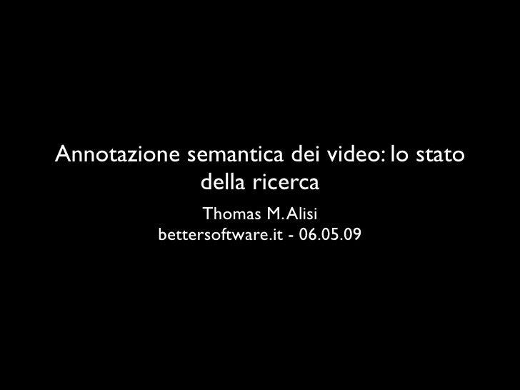 Annotazione semantica dei video: lo stato              della ricerca                 Thomas M. Alisi           bettersoftw...