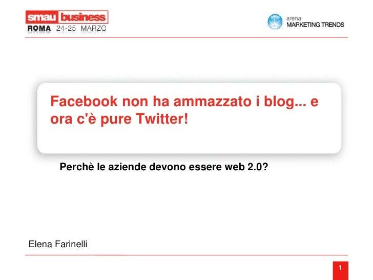 Facebook non ha ammazzato i blog... e      ora c'è pure Twitter!          Perchè le aziende devono essere web 2.0?     Ele...