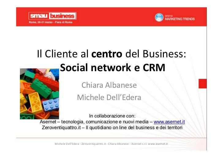 Il Cliente al centro del Business:       Social network e CRM                         Chiara Albanese                     ...