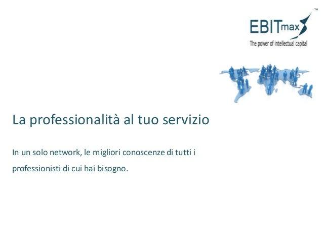 La professionalità al tuo servizio In un solo network, le migliori conoscenze di tutti i professionisti di cui hai bisogno.