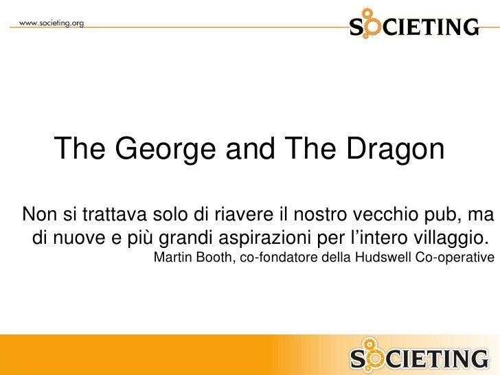 The George and The DragonNon si trattava solo di riavere il nostro vecchio pub, ma di nuove e più grandi aspirazioni per l...