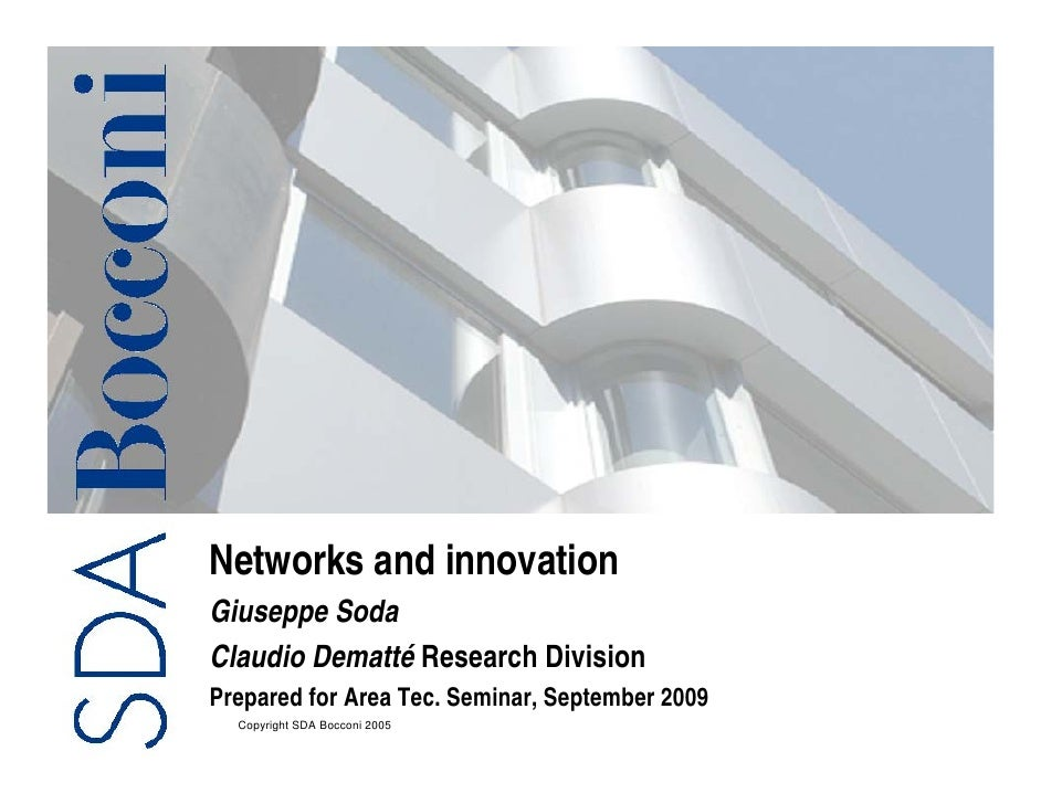 Networks and innovation Giuseppe Soda Claudio Dematté Research Division Prepared for Area Tec. Seminar, September 2009   C...