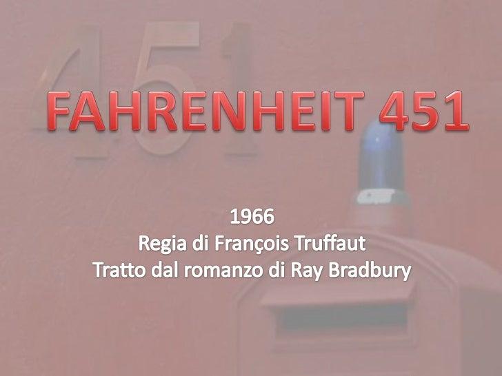 """Il Film """"Fahrenheit 451"""" è stato trattodall'omonimo libro scritto da Ray Bradbury nel1953, noto in italia anche con il tit..."""