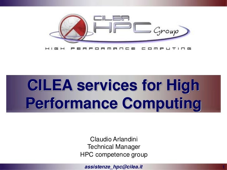 CILEA services for HighPerformance Computing          Claudio Arlandini         Technical Manager       HPC competence gro...