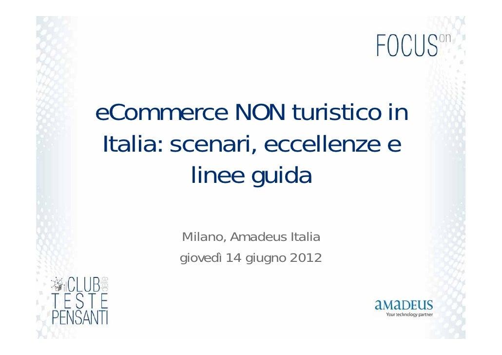 eCommerce NON turistico in Italia: scenari, eccellenze e           linee guida        Milano, Amadeus Italia        gioved...