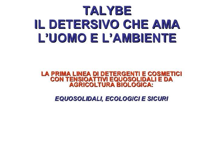 TALYBE IL DETERSIVO CHE AMA L'UOMO E L'AMBIENTE LA PRIMA LINEA DI DETERGENTI E COSMETICI CON TENSIOATTIVI EQUOSOLIDALI E D...
