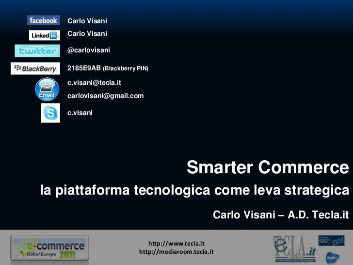 Carlo Visani    Carlo Visani    @carlovisani    2185E9AB (Blackberry PIN)    c.visani@tecla.it    carlovisani@gmail.com   ...