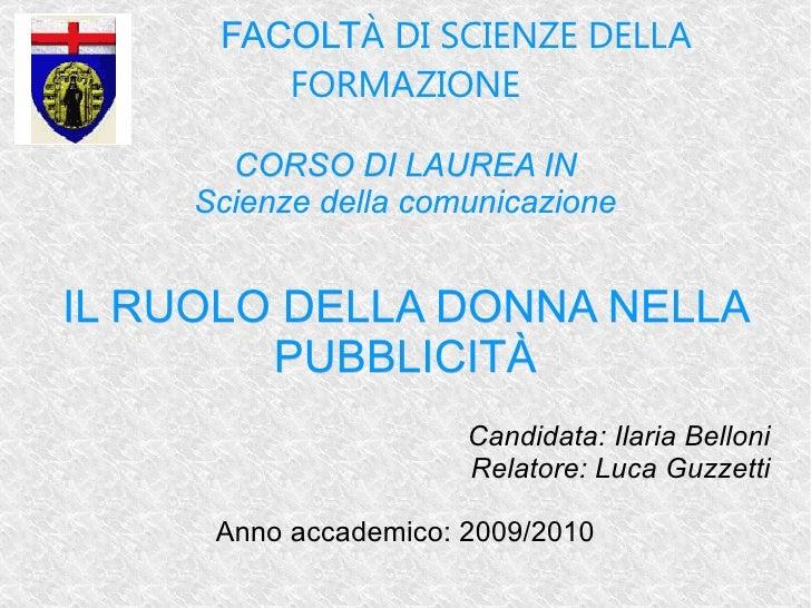 FACOLT À DI SCIENZE DELLA FORMAZIONE CORSO DI LAUREA IN Scienze della comunicazione IL RUOLO DELLA DONNA NELLA PUBBLICIT À...