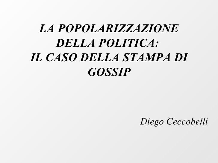 LA POPOLARIZZAZIONE    DELLA POLITICA:IL CASO DELLA STAMPA DI         GOSSIP                Diego Ceccobelli