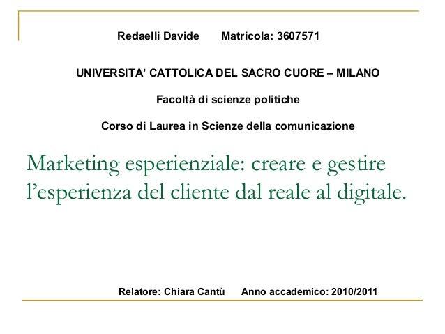 Marketing esperienziale: creare e gestirel'esperienza del cliente dal reale al digitale.Relatore: Chiara Cantù Anno accade...