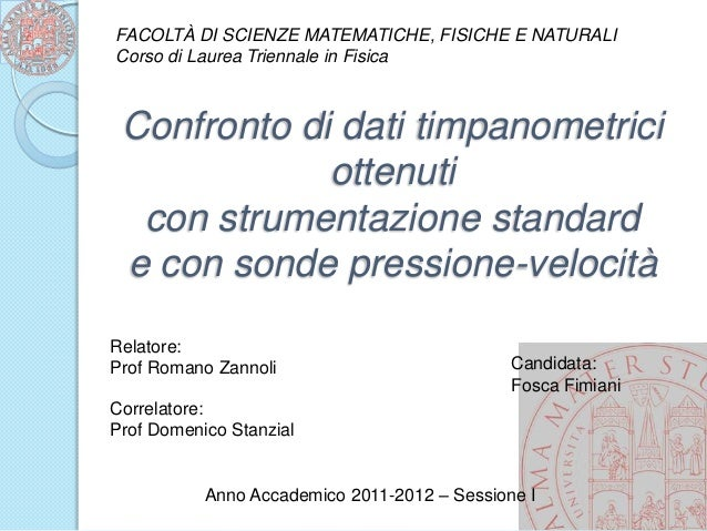 Confronto di dati timpanometrici ottenuti con strumentazione standard e con sonde pressione-velocità FACOLTÀ DI SCIENZE MA...