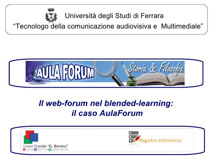 """Il web-forum nel blended-learning: il caso AulaForum """" Tecnologo della comunicazione audiovisiva e  Multimediale"""" Universi..."""