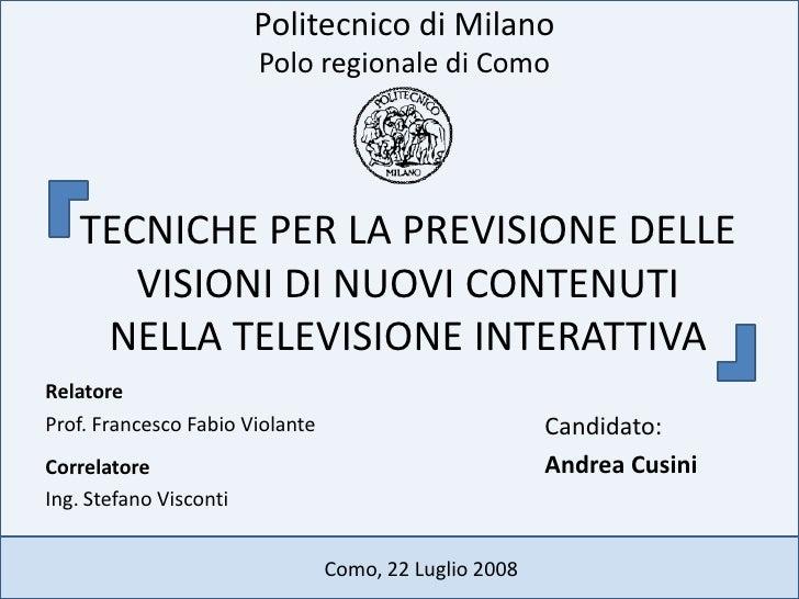 Politecnico di Milano<br />Polo regionale di Como<br />TECNICHE PER LA PREVISIONE DELLE VISIONI DI NUOVI CONTENUTI NELLA T...