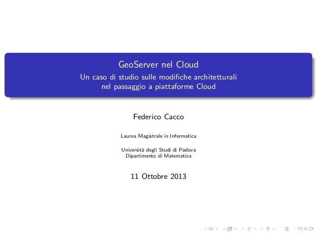 GeoServer nel Cloud Un caso di studio sulle modifiche architetturali nel passaggio a piattaforme Cloud  Federico Cacco Laur...