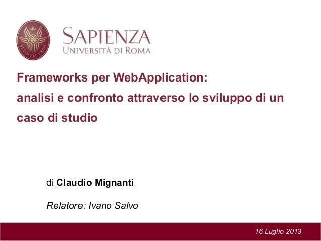 Frameworks per WebApplication: analisi e confronto attraverso lo sviluppo di un caso di studio di Claudio Mignanti Relator...