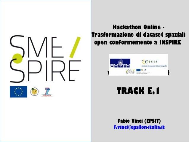 1/11  Hackathon Online Trasformazione di dataset spaziali open conformemente a INSPIRE  webinar – 25.02.2014  TRACK E.1 Fa...