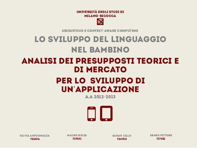 Lo sviluppo del linguaggionel bambinoAnalisi dei Presupposti teorici edi mercatoper lo sviluppo diunapplicazionea.A 2012-2...