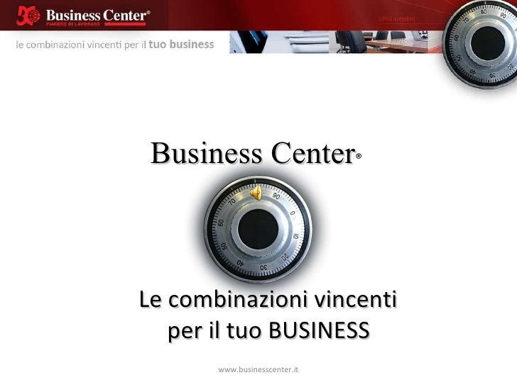 Business Center ® Le combinazioni vincenti  per il tuo BUSINESS www.businesscenter.it