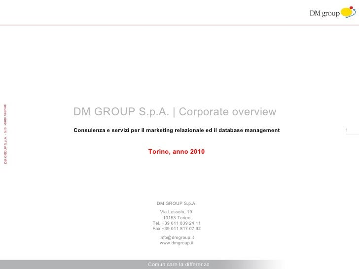 DM GROUP S.p.A. | Corporate overview  Torino, anno 2010 DM GROUP S.p.A. Via Lessolo, 19  10153 Torino Tel. +39 011 839 24 ...