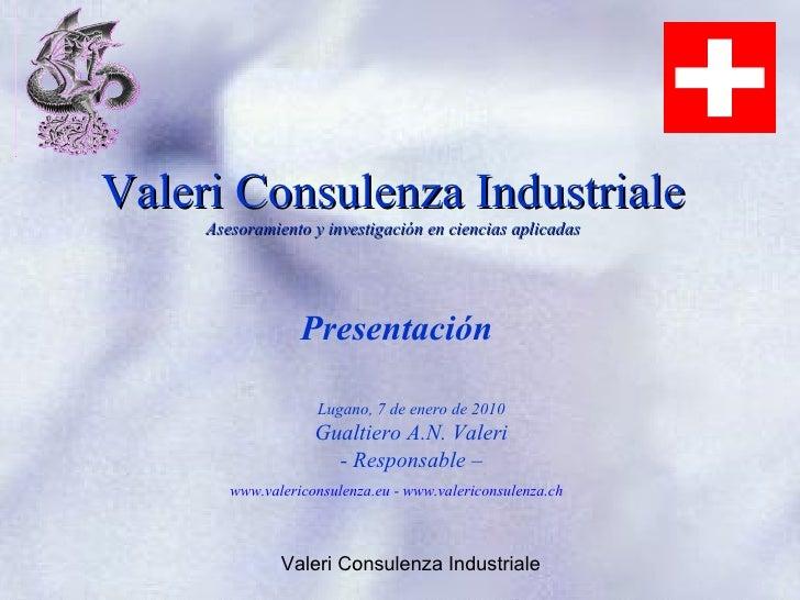 Valeri Consulenza Industriale      Asesoramiento y investigación en ciencias aplicadas                       Presentación ...