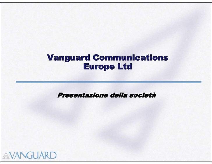 Vanguard Communications       Europe Ltd Presentazione della società