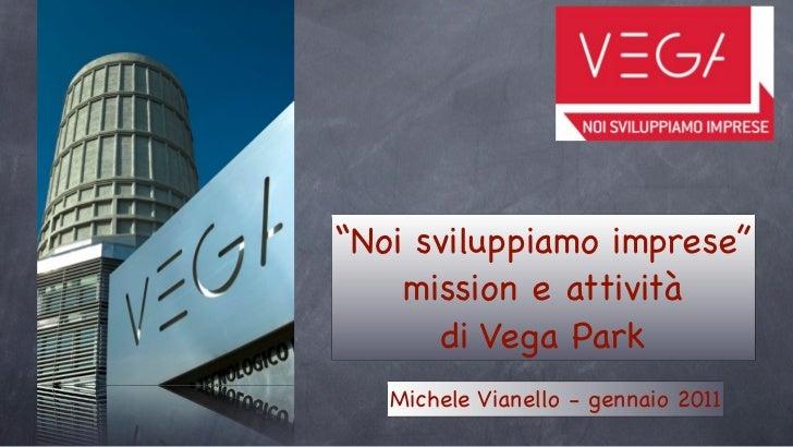 """""""Noi sviluppiamo imprese""""    mission e attività       di Vega Park   Michele Vianello - gennaio 2011"""